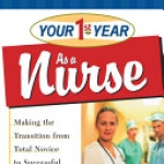 Your First Year as a Nurse, Making the Transition from Total Novice to Successful Professional